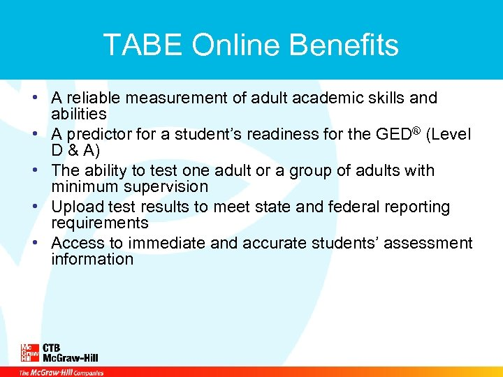 TABE Online Benefits • A reliable measurement of adult academic skills and abilities •