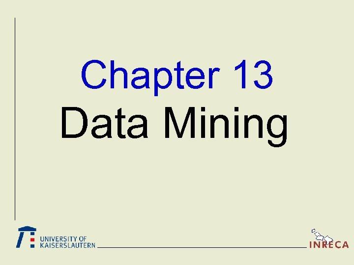 Chapter 13 Data Mining