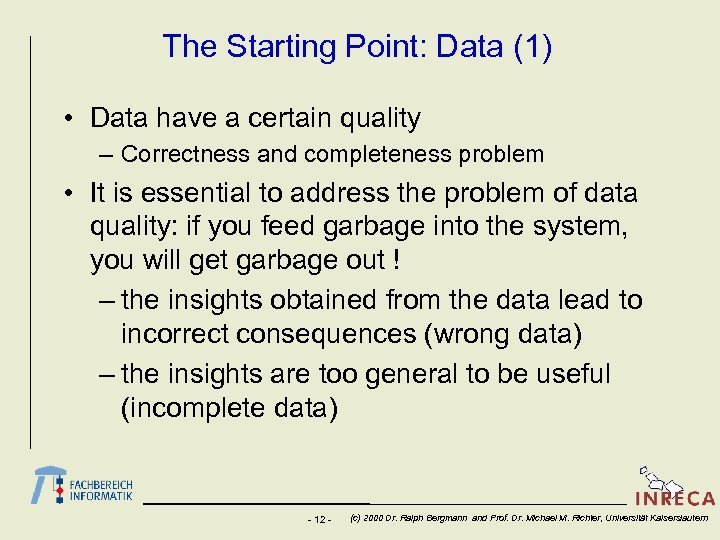 The Starting Point: Data (1) • Data have a certain quality – Correctness and