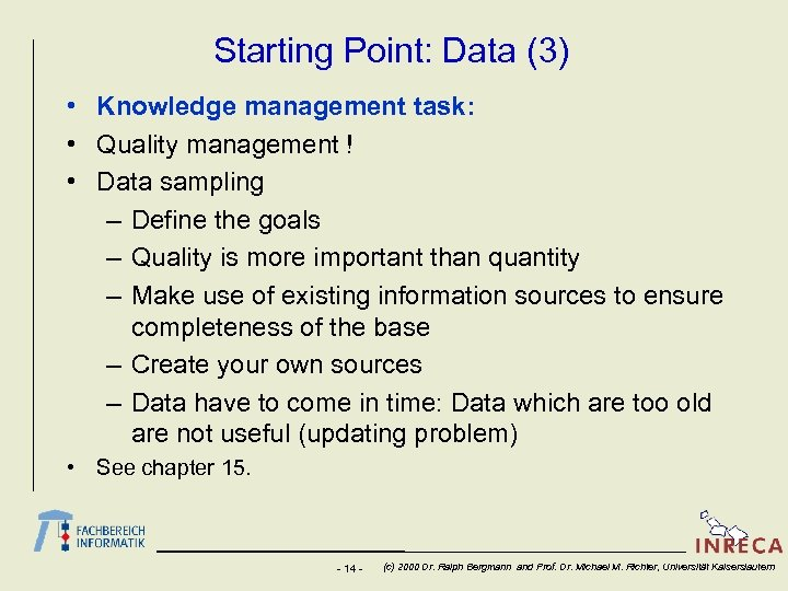 Starting Point: Data (3) • Knowledge management task: • Quality management ! • Data