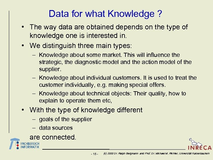 Data for what Knowledge ? • The way data are obtained depends on the