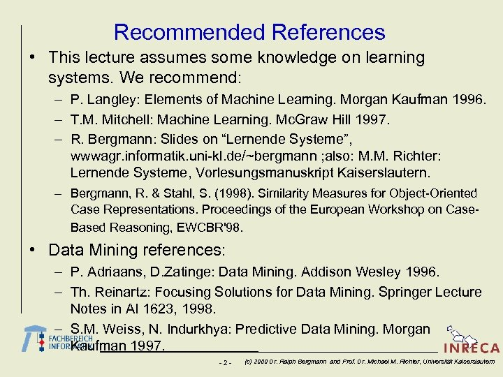 Recommended References • This lecture assumes some knowledge on learning systems. We recommend: –
