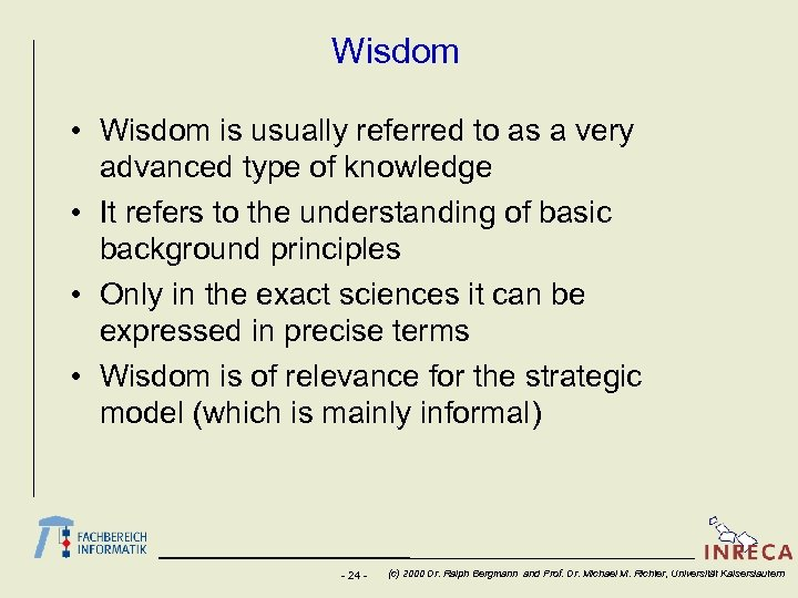 Wisdom • Wisdom is usually referred to as a very advanced type of knowledge