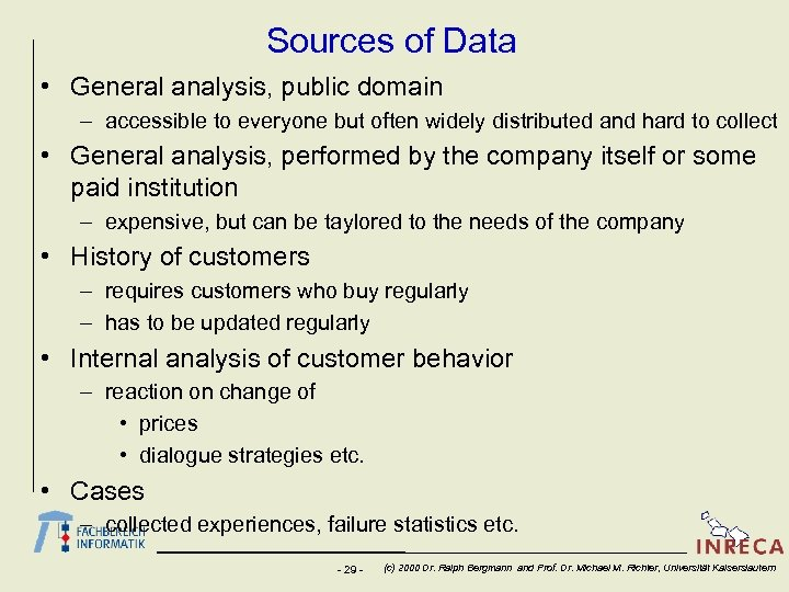 Sources of Data • General analysis, public domain – accessible to everyone but often