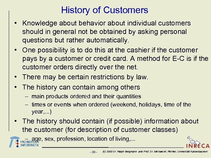 History of Customers • Knowledge about behavior about individual customers should in general not
