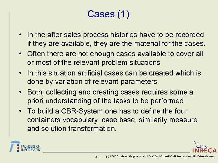 Cases (1) • In the after sales process histories have to be recorded if