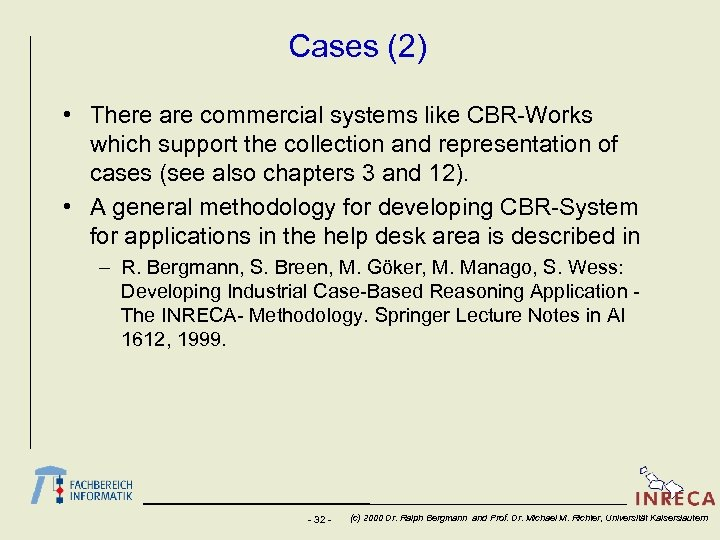 Cases (2) • There are commercial systems like CBR-Works which support the collection and