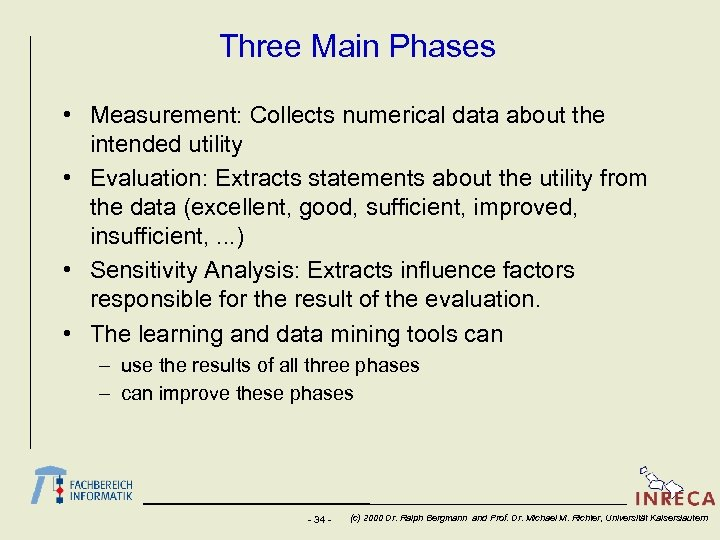 Three Main Phases • Measurement: Collects numerical data about the intended utility • Evaluation: