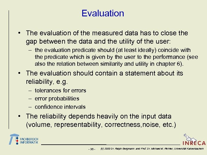Evaluation • The evaluation of the measured data has to close the gap between