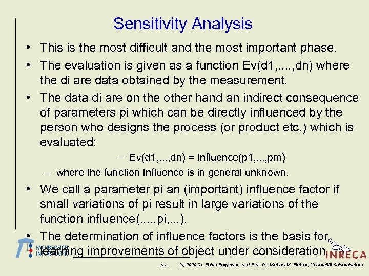 Sensitivity Analysis • This is the most difficult and the most important phase. •