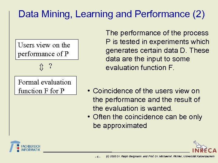 Data Mining, Learning and Performance (2) The performance of the process P is tested