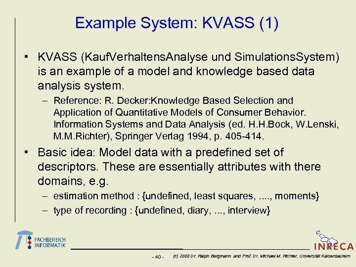 Example System: KVASS (1) • KVASS (Kauf. Verhaltens. Analyse und Simulations. System) is an