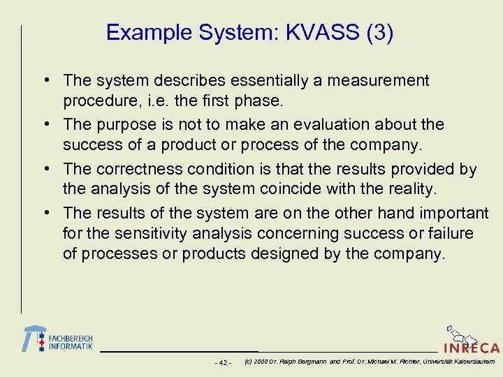 Example System: KVASS (3) • The system describes essentially a measurement procedure, i. e.