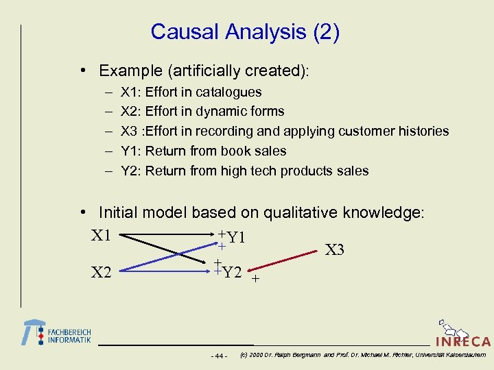 Causal Analysis (2) • Example (artificially created): – – – X 1: Effort in