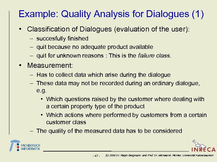 Example: Quality Analysis for Dialogues (1) • Classification of Dialogues (evaluation of the user):