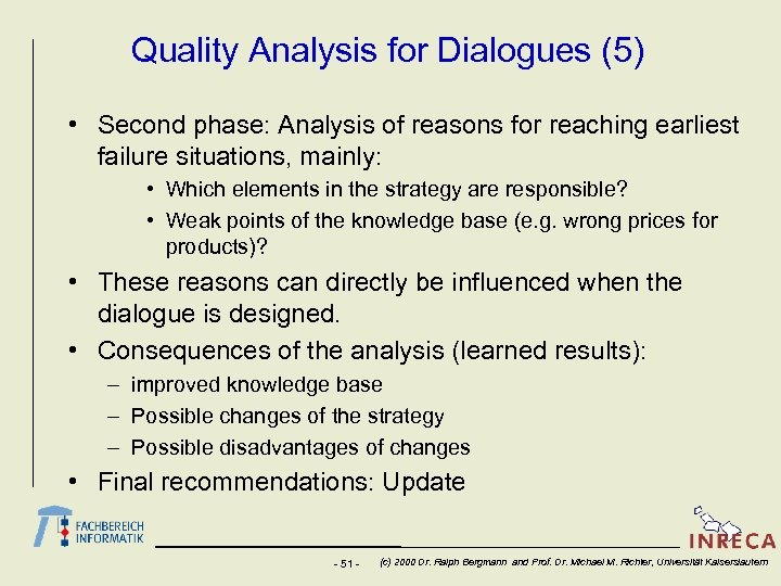 Quality Analysis for Dialogues (5) • Second phase: Analysis of reasons for reaching earliest