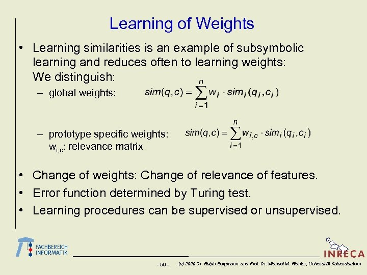 Learning of Weights • Learning similarities is an example of subsymbolic learning and reduces