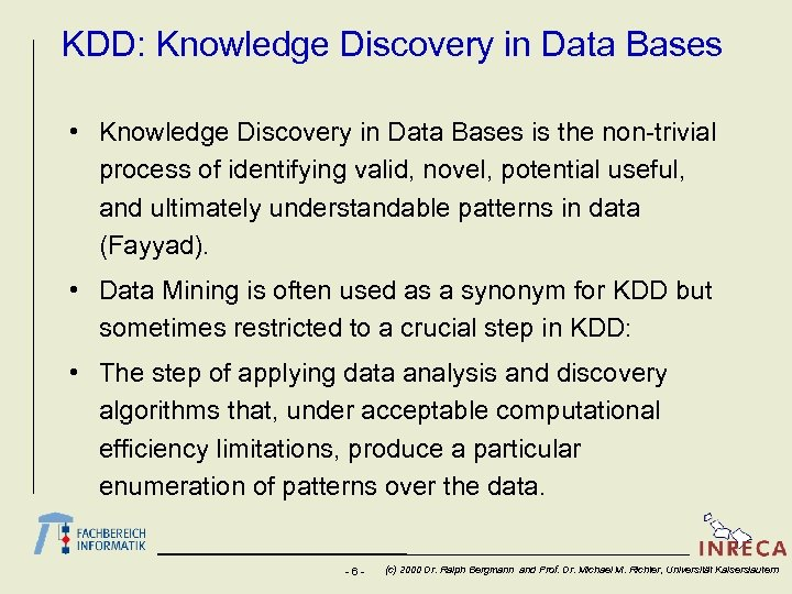 KDD: Knowledge Discovery in Data Bases • Knowledge Discovery in Data Bases is the