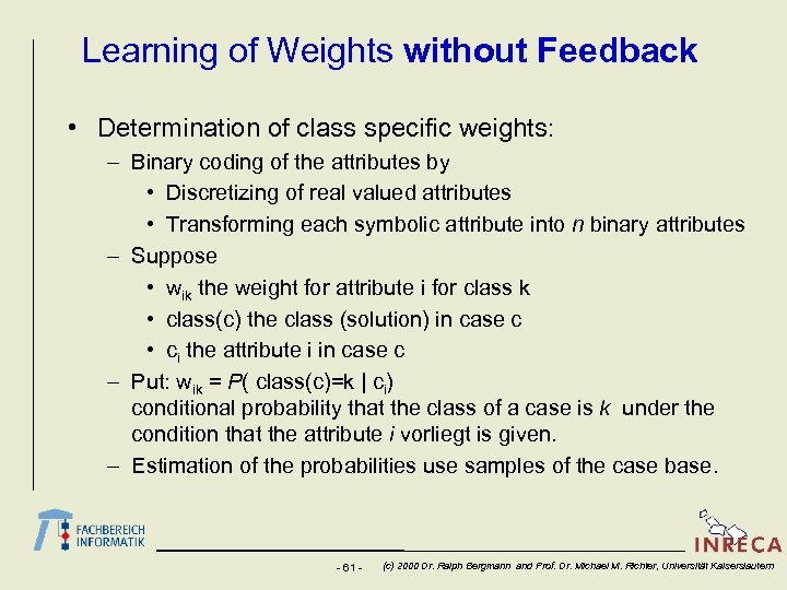 Learning of Weights without Feedback • Determination of class specific weights: – Binary coding