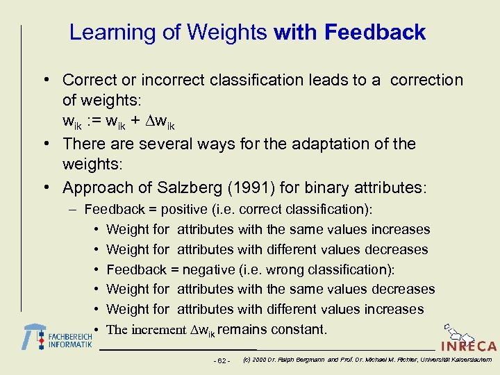 Learning of Weights with Feedback • Correct or incorrect classification leads to a correction