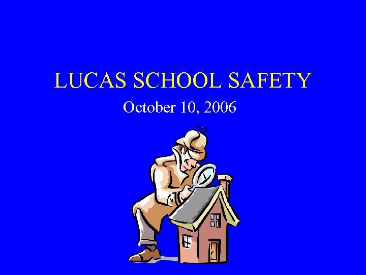 LUCAS SCHOOL SAFETY October 10, 2006