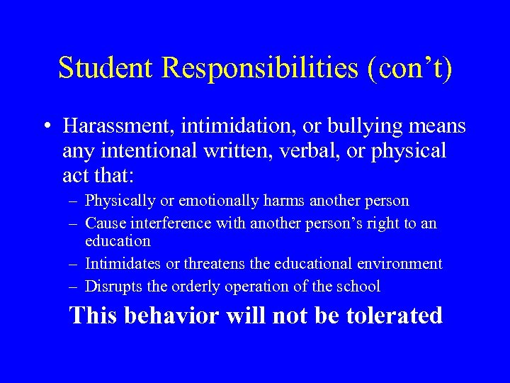 Student Responsibilities (con't) • Harassment, intimidation, or bullying means any intentional written, verbal, or