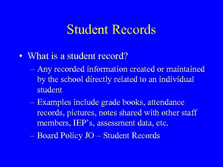 Student Records • What is a student record? – Any recorded information created or