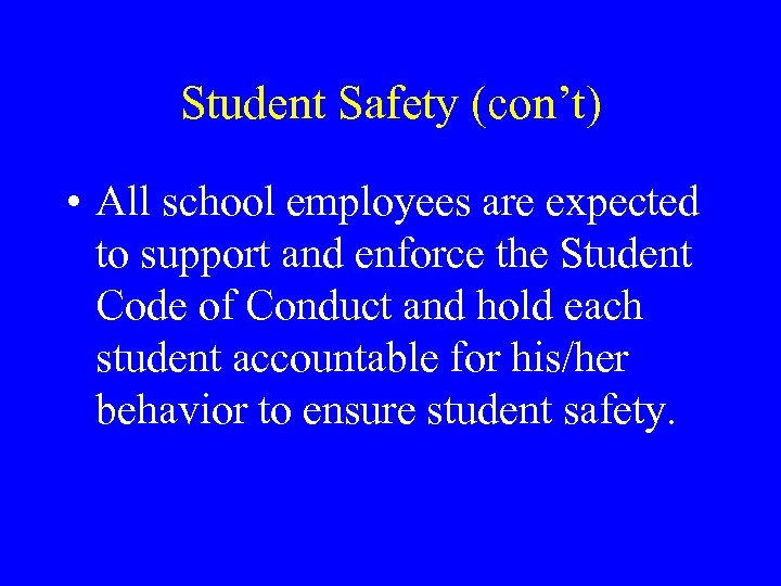 Student Safety (con't) • All school employees are expected to support and enforce the
