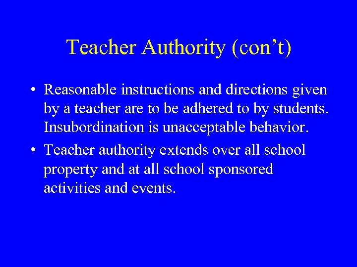 Teacher Authority (con't) • Reasonable instructions and directions given by a teacher are to