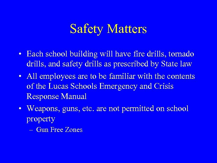 Safety Matters • Each school building will have fire drills, tornado drills, and safety