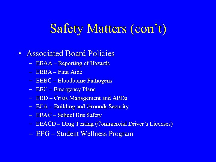 Safety Matters (con't) • Associated Board Policies – – – – EBAA – Reporting