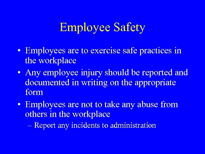 Employee Safety • Employees are to exercise safe practices in the workplace • Any