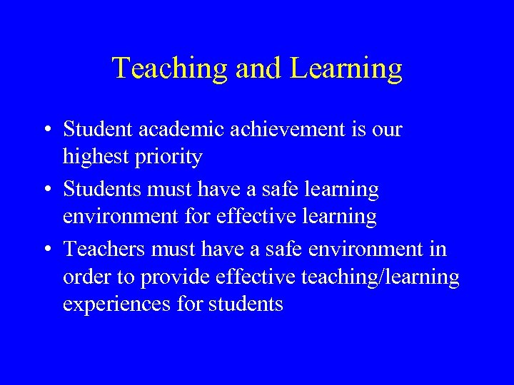 Teaching and Learning • Student academic achievement is our highest priority • Students must