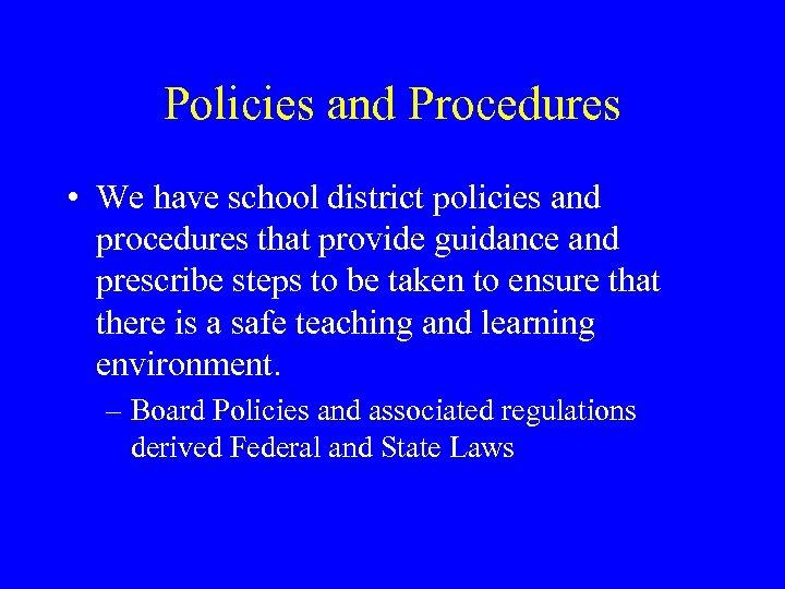 Policies and Procedures • We have school district policies and procedures that provide guidance