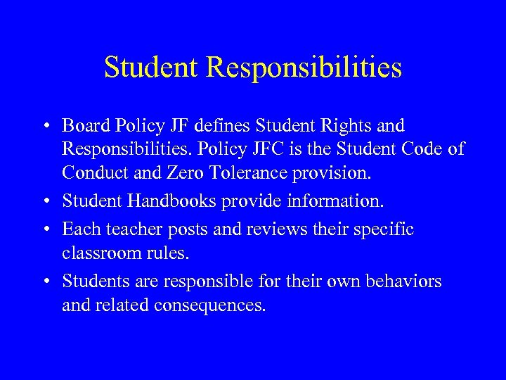 Student Responsibilities • Board Policy JF defines Student Rights and Responsibilities. Policy JFC is