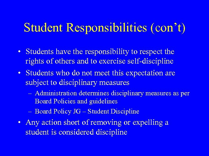 Student Responsibilities (con't) • Students have the responsibility to respect the rights of others