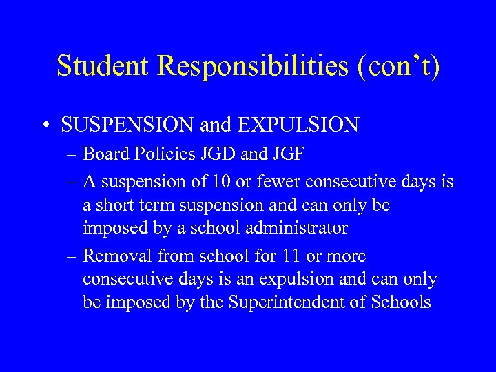 Student Responsibilities (con't) • SUSPENSION and EXPULSION – Board Policies JGD and JGF –