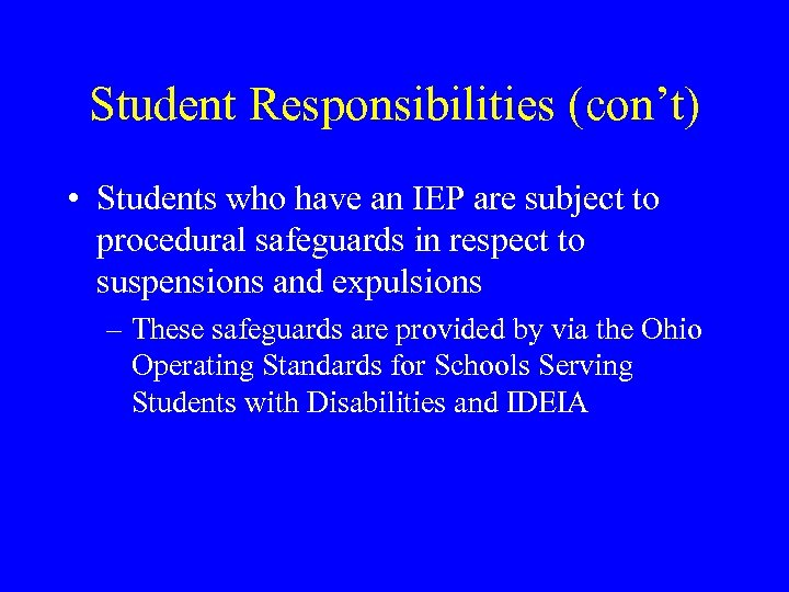 Student Responsibilities (con't) • Students who have an IEP are subject to procedural safeguards