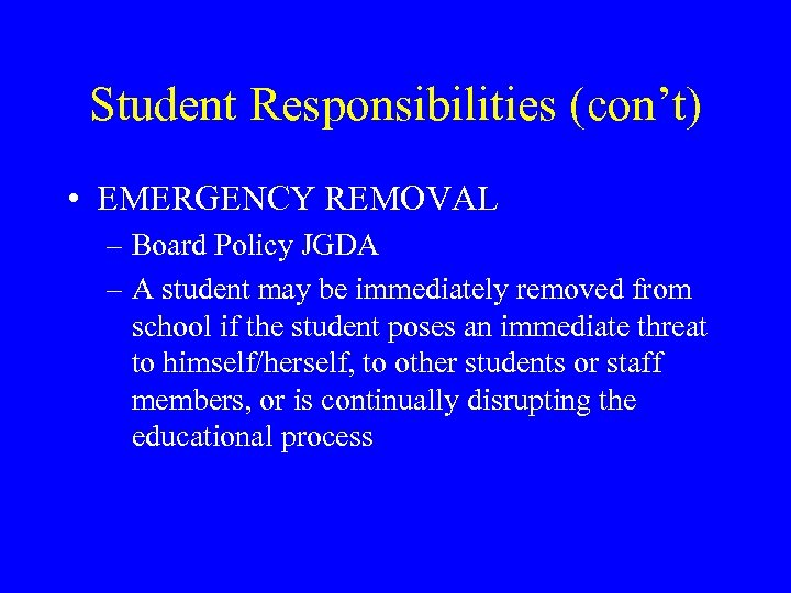 Student Responsibilities (con't) • EMERGENCY REMOVAL – Board Policy JGDA – A student may