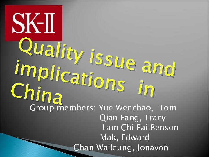 Quality issue a nd implica tions in China Group members: Yue Wenchao, Tom Qian