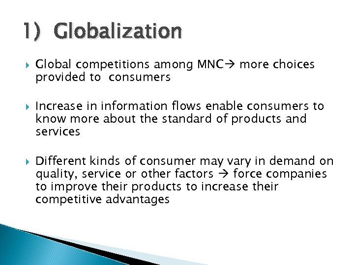1) Globalization Global competitions among MNC more choices provided to consumers Increase in information