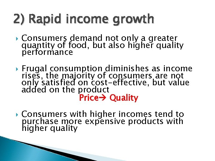 2) Rapid income growth Consumers demand not only a greater quantity of food, but
