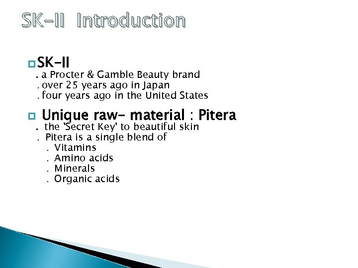 SK-II Introduction p SK-II. a Procter & Gamble Beauty brand. over 25 years ago