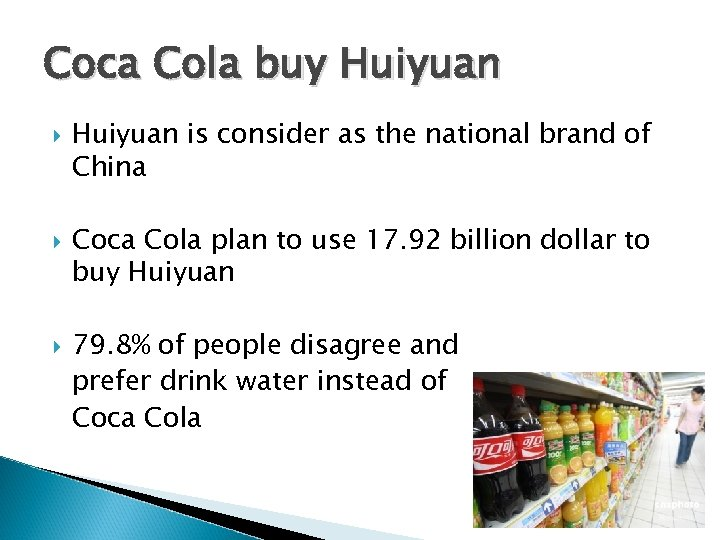 Coca Cola buy Huiyuan is consider as the national brand of China Coca Cola