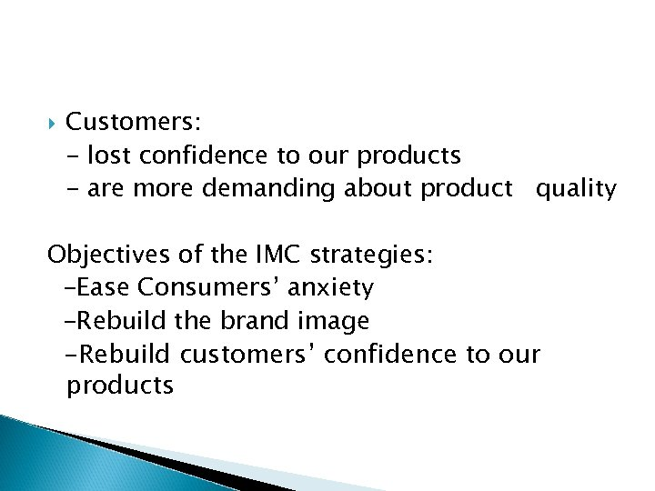 Customers: - lost confidence to our products - are more demanding about product