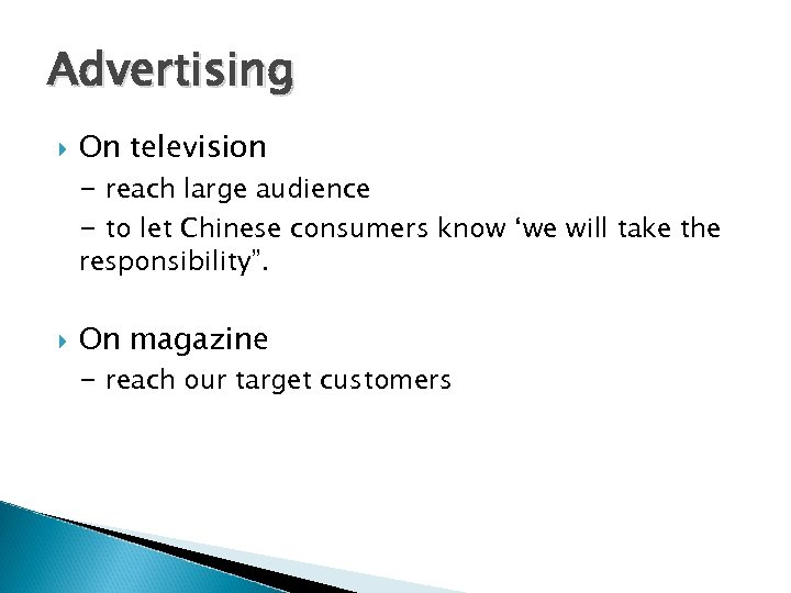 Advertising On television - reach large audience - to let Chinese consumers know 'we
