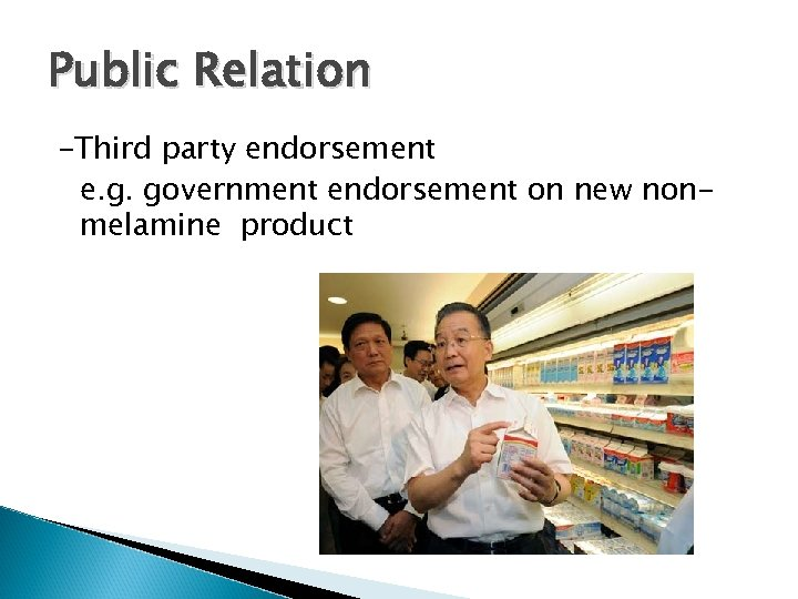 Public Relation -Third party endorsement e. g. government endorsement on new nonmelamine product