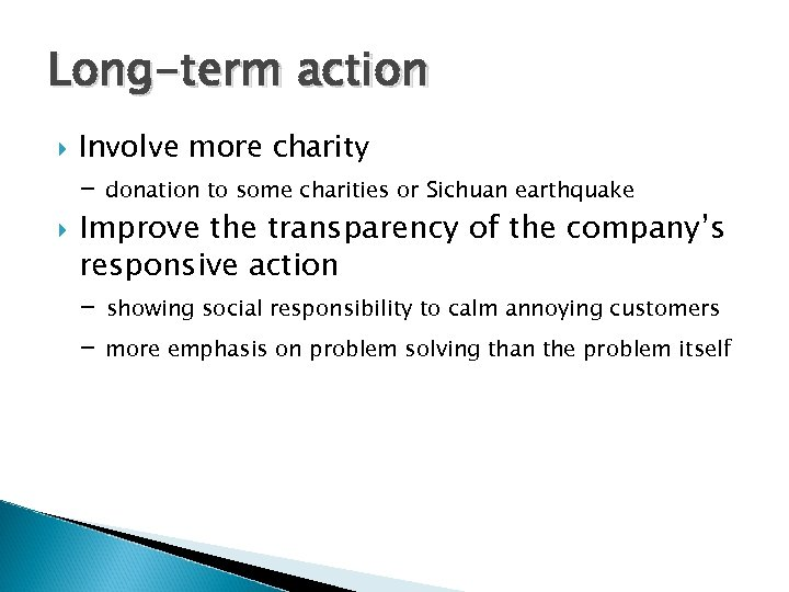 Long-term action Involve more charity - donation to some charities or Sichuan earthquake Improve