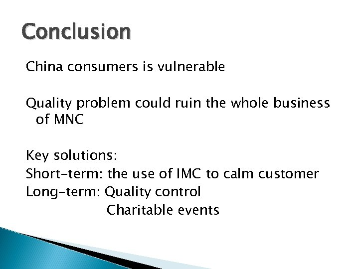 Conclusion China consumers is vulnerable Quality problem could ruin the whole business of MNC