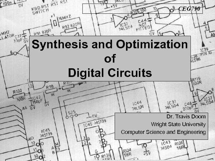 CEG 790 Synthesis and Optimization of Digital Circuits Dr. Travis Doom Wright State University